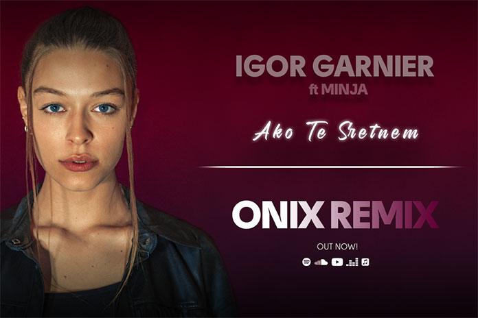 Igor Garnier Minja Samardzic Ako Te Sretnem ONIX Remix